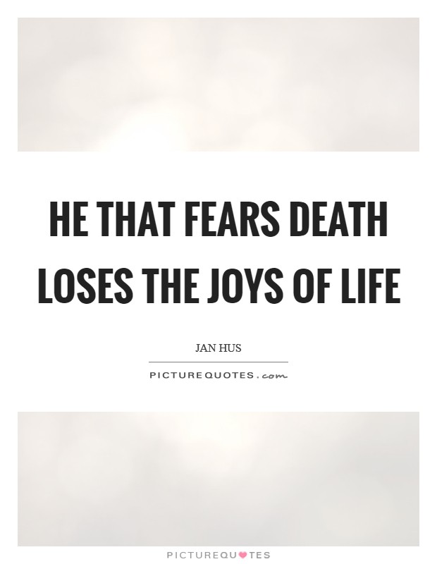 He that fears death loses the joys of life Picture Quote #1