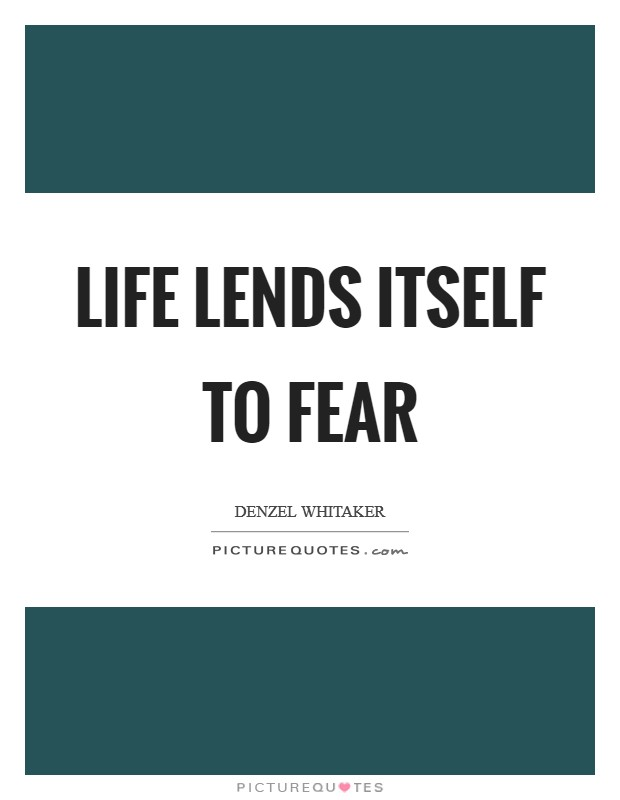 Life lends itself to fear Picture Quote #1