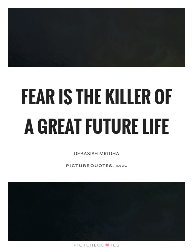 Fear is the killer of a great future life Picture Quote #1