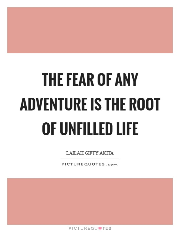 The fear of any adventure is the root of unfilled life Picture Quote #1