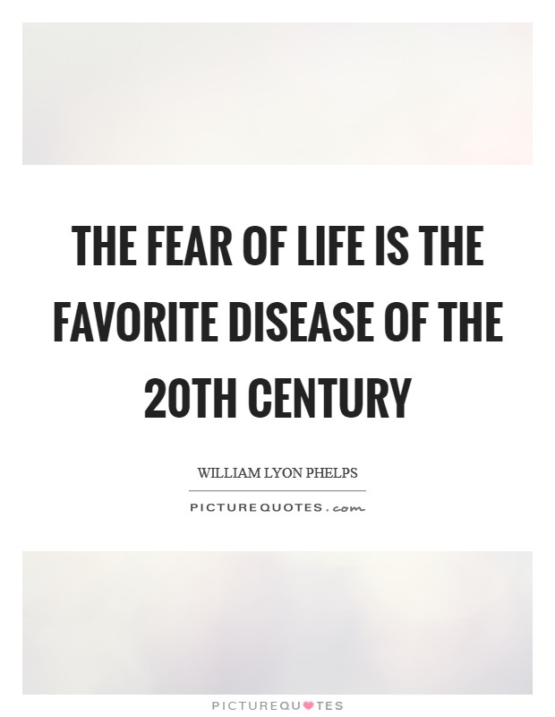 The fear of life is the favorite disease of the 20th century Picture Quote #1