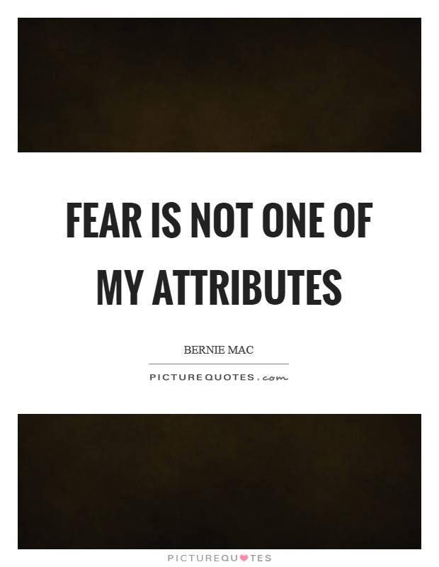 Fear is not one of my attributes Picture Quote #1
