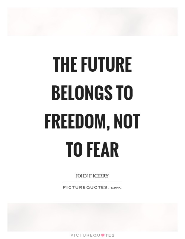 The Future Belongs to Freedom, Not to Fear Picture Quote #1