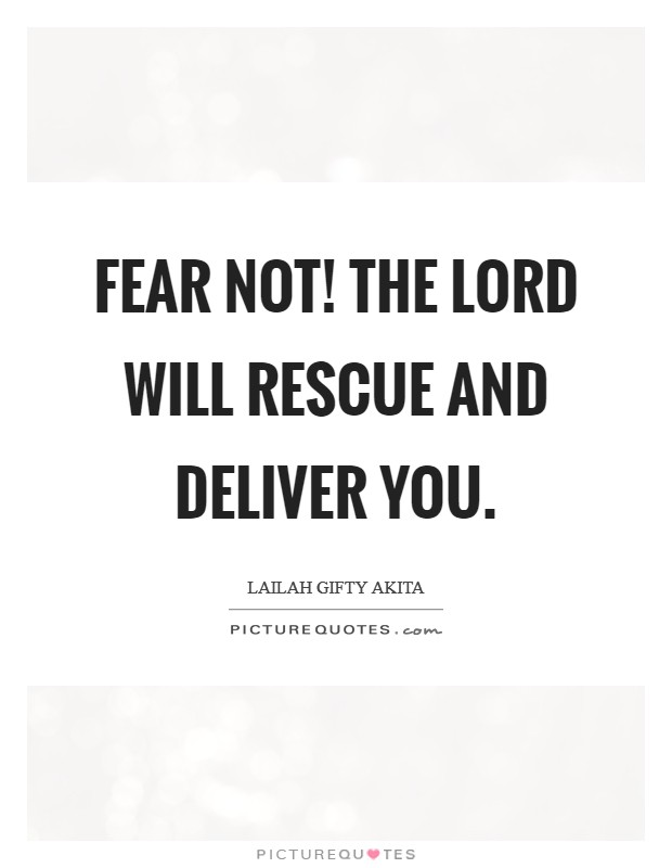 Fear not! The Lord will rescue and deliver you Picture Quote #1