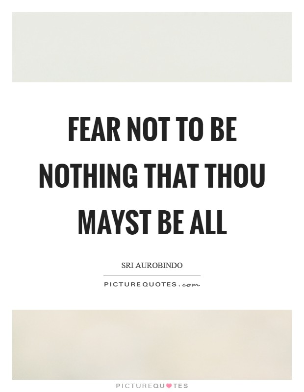 Fear not to be nothing that thou mayst be all Picture Quote #1