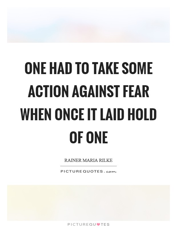 One had to take some action against fear when once it laid hold of one Picture Quote #1