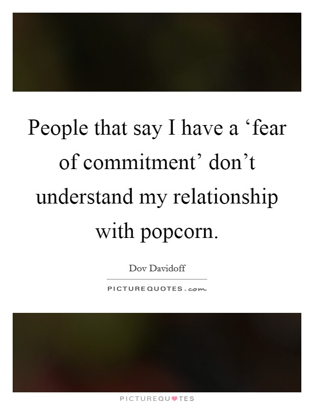 Scared Of Commitment Quotes: People That Say I Have A 'fear Of Commitment' Don't