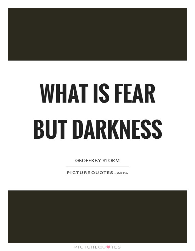 What is fear but darkness Picture Quote #1