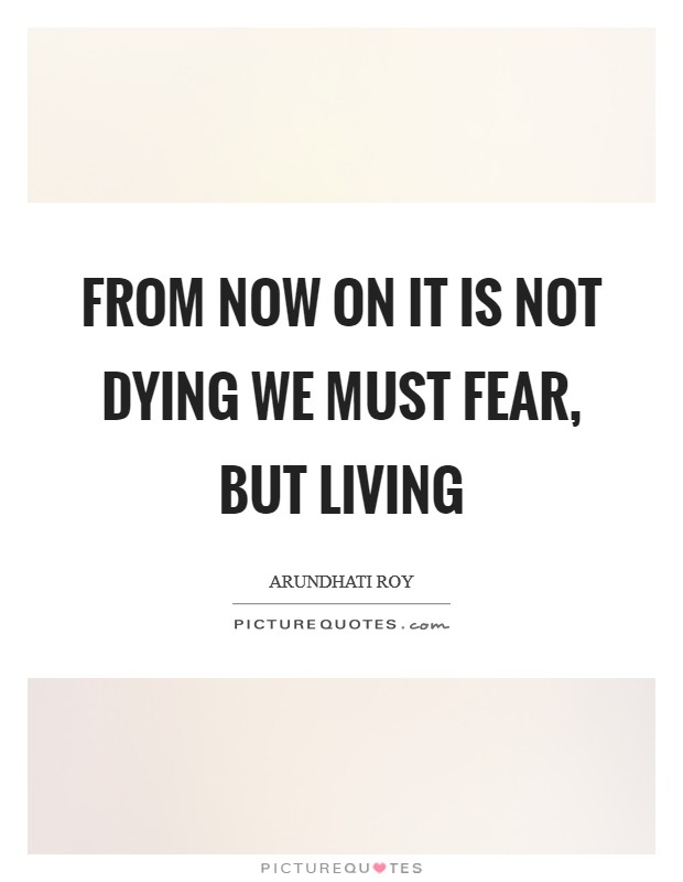 From now on it is not dying we must fear, but living Picture Quote #1