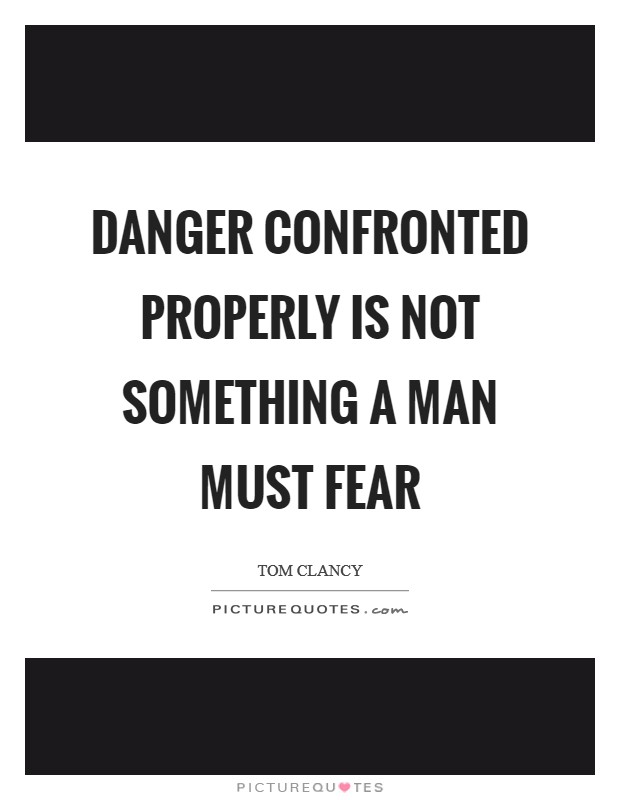 Danger confronted properly is not something a man must fear Picture Quote #1