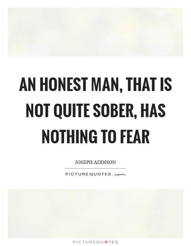 An honest man, that is not quite sober, has nothing to fear Picture Quote #1