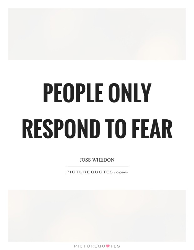 People only respond to fear Picture Quote #1
