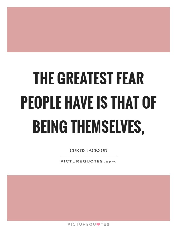 The greatest fear people have is that of being themselves, Picture Quote #1