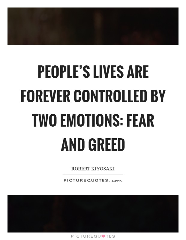People's lives are forever controlled by two emotions: fear and greed Picture Quote #1