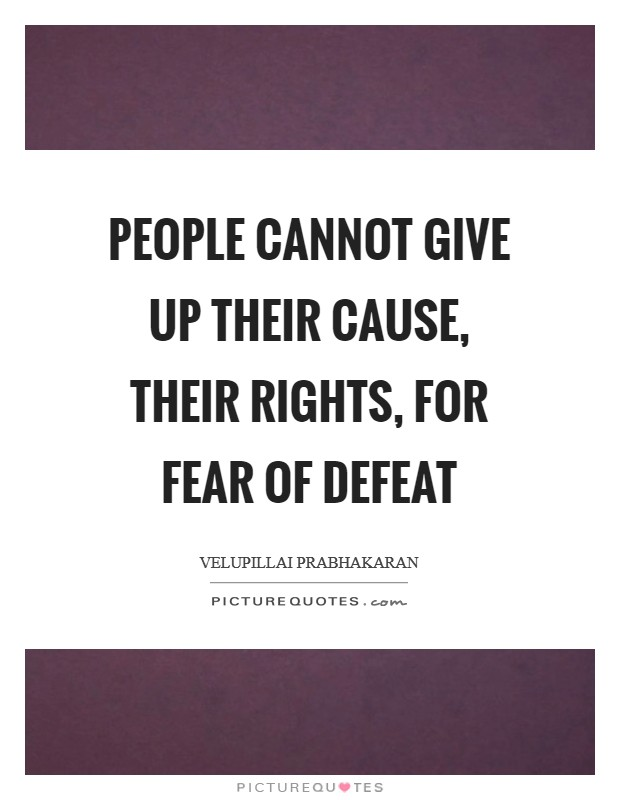 People cannot give up their cause, their rights, for fear of defeat Picture Quote #1