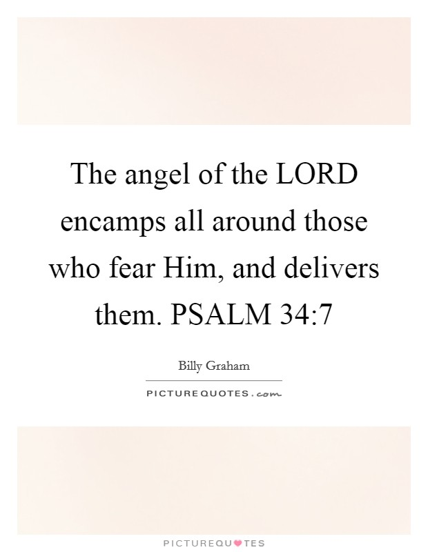 The angel of the LORD encamps all around those who fear Him, and delivers them. PSALM 34:7 Picture Quote #1