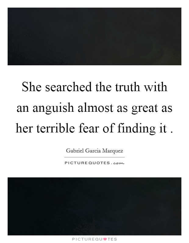 She searched the truth with an anguish almost as great as her terrible fear of finding it  Picture Quote #1