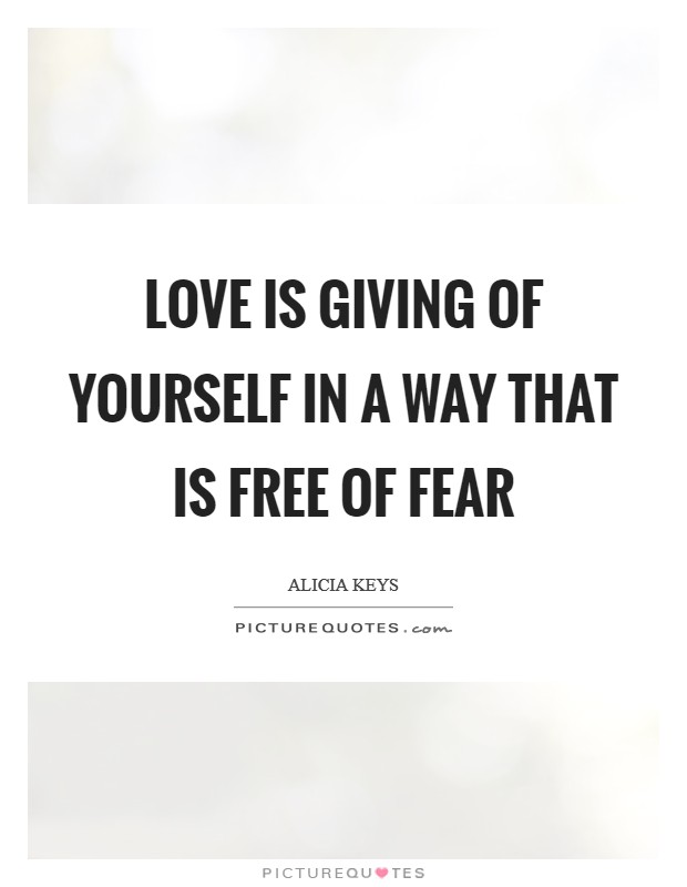 Love is giving of yourself in a way that is free of fear Picture Quote #1