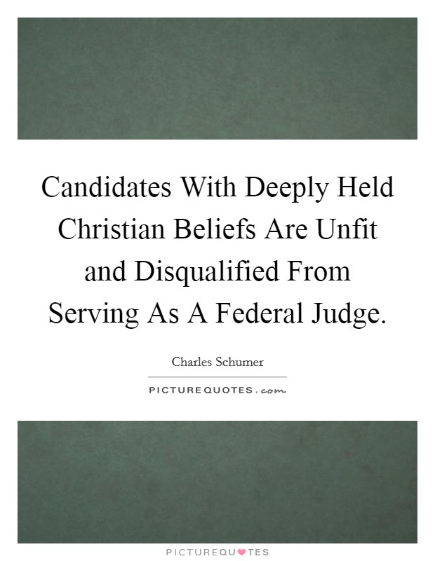 Candidates With Deeply Held Christian Beliefs Are Unfit and Disqualified From Serving As A Federal Judge Picture Quote #1