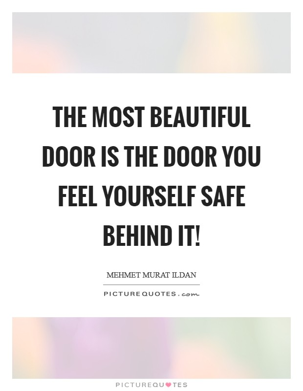 The most beautiful door is the door you feel yourself safe behind it! Picture Quote #1