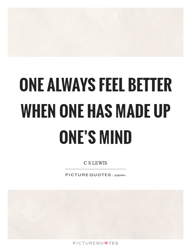 One always feel better when one has made up one's mind Picture Quote #1
