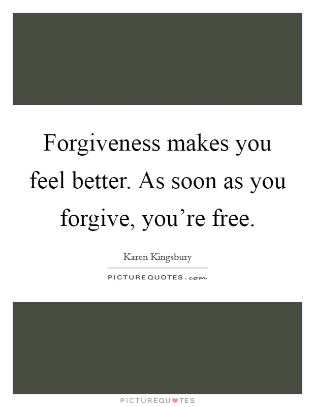 Forgiveness makes you feel better. As soon as you forgive, you're free Picture Quote #1