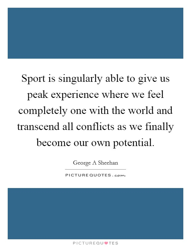 sport is singularly able to give us peak experience where we