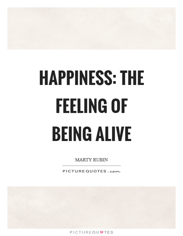 Happiness: the feeling of being alive Picture Quote #1