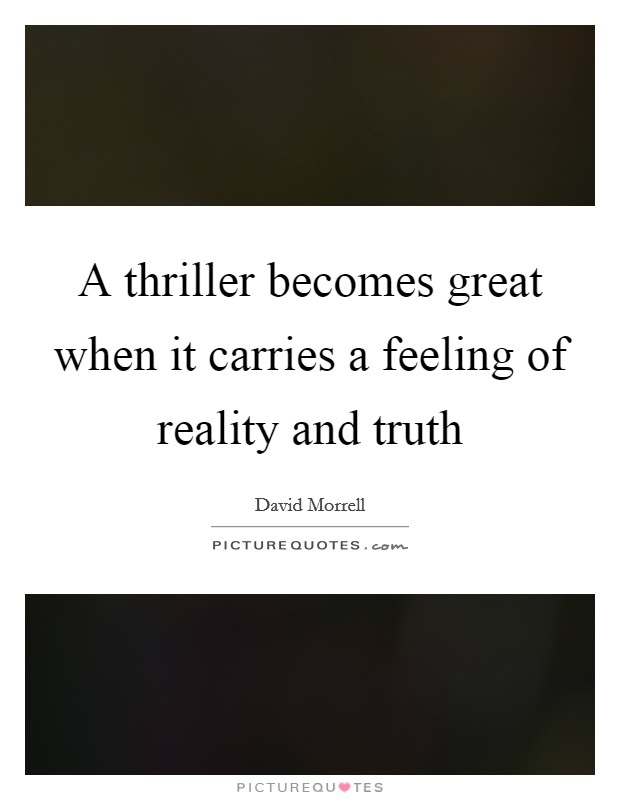 A thriller becomes great when it carries a feeling of reality and truth Picture Quote #1