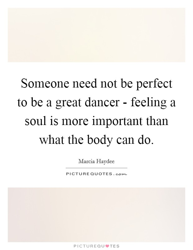 Persistence Motivational Quotes: Someone Need Not Be Perfect To Be A Great Dancer
