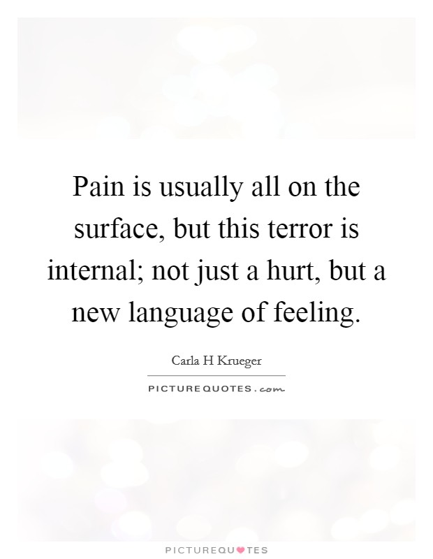 Pain is usually all on the surface, but this terror is internal; not just a hurt, but a new language of feeling Picture Quote #1