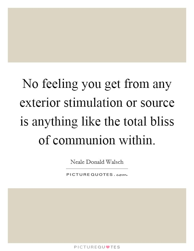 No feeling you get from any exterior stimulation or source for Exterior beauty quotes
