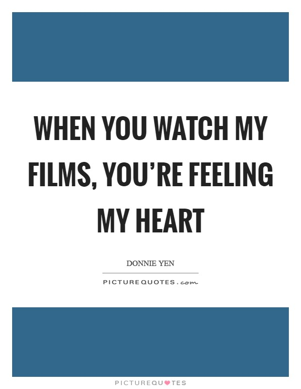 When you watch my films, you're feeling my heart Picture Quote #1