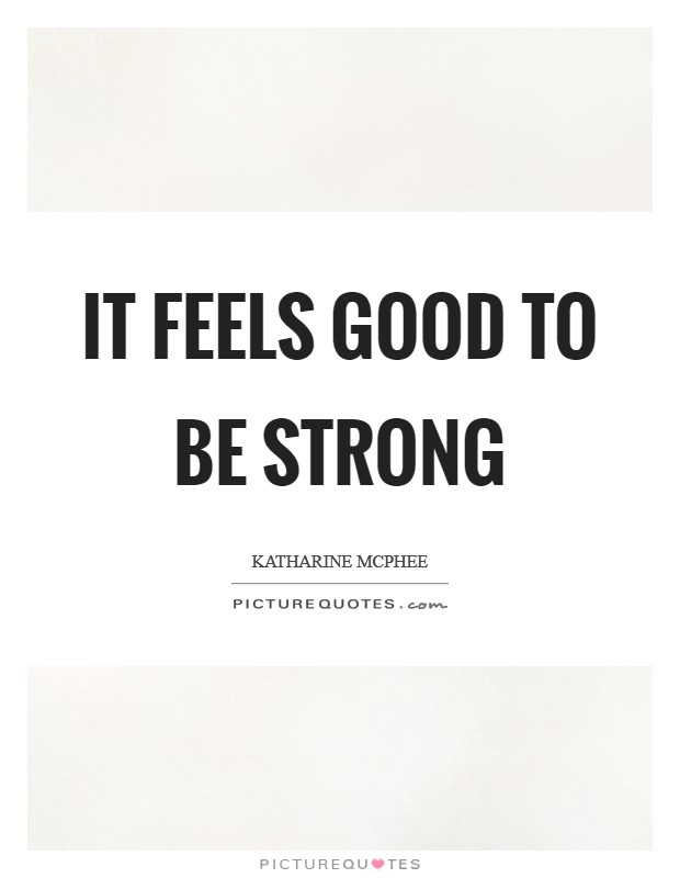 It feels good to be strong Picture Quote #1