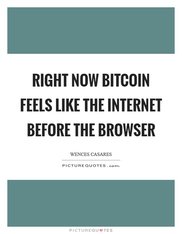 Right now Bitcoin feels like the Internet before the browser Picture Quote #1