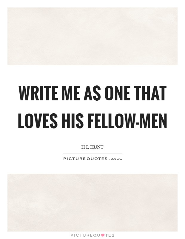 Write me as one that loves his fellow-men Picture Quote #1