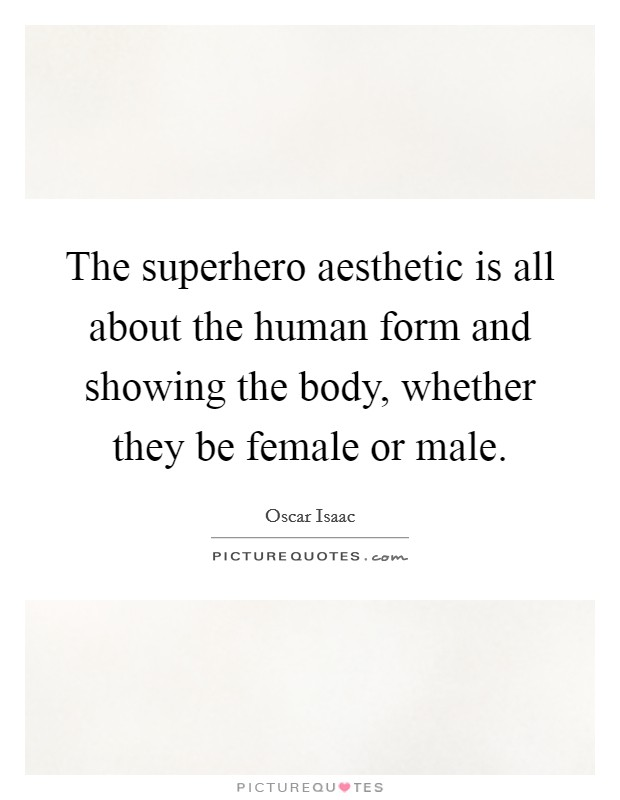 The superhero aesthetic is all about the human form and showing the body, whether they be female or male Picture Quote #1