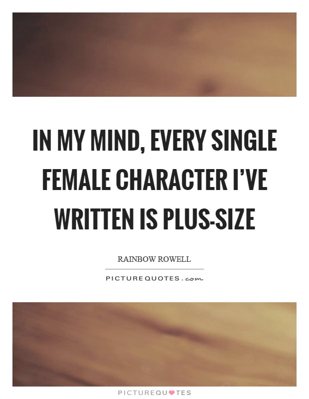 In my mind, every single female character I've written is plus-size Picture Quote #1