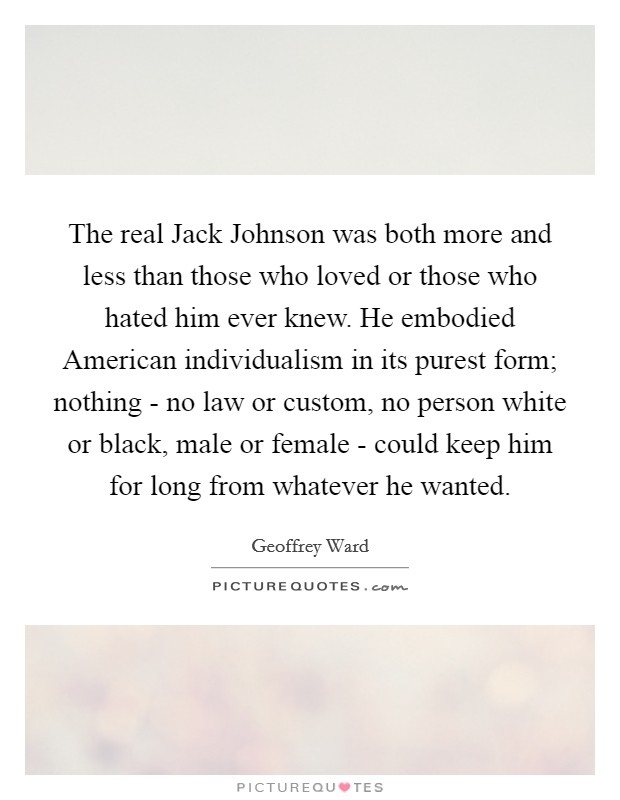 The Real Jack Johnson Was Both More And Less Than Those Who Loved Or Those  Who