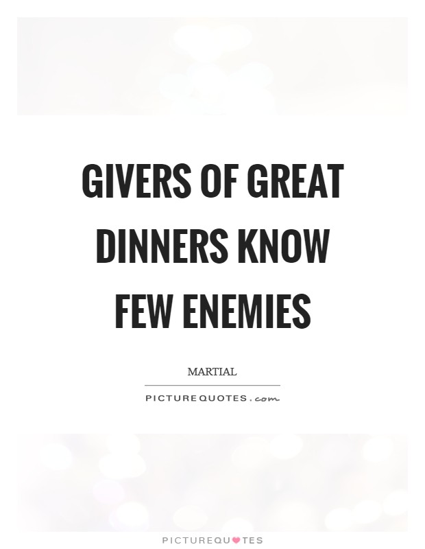 Givers of great dinners know few enemies Picture Quote #1