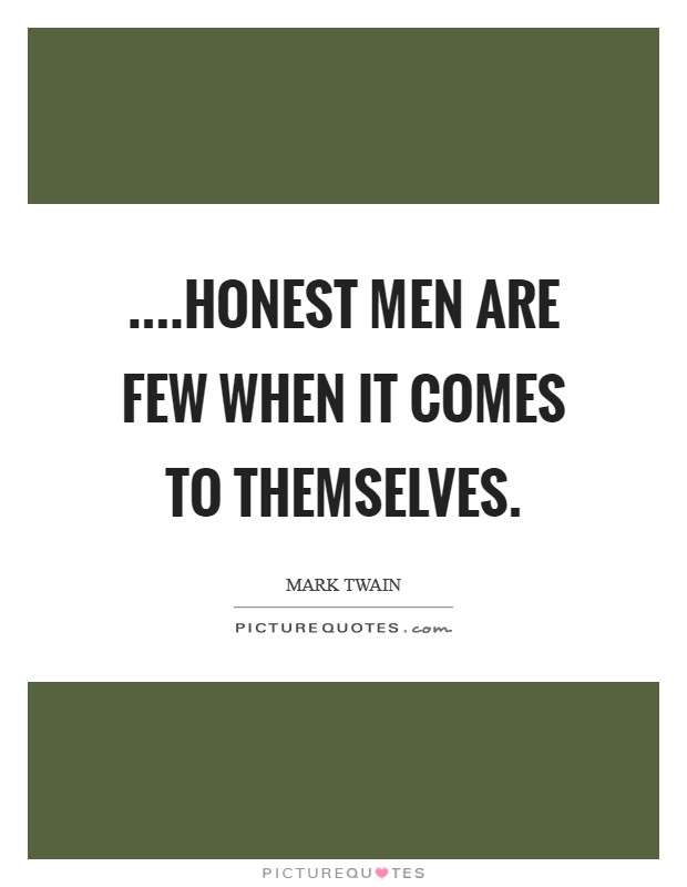 ....honest men are few when it comes to themselves Picture Quote #1
