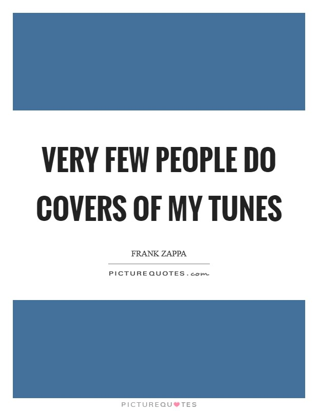 Very few people do covers of my tunes Picture Quote #1