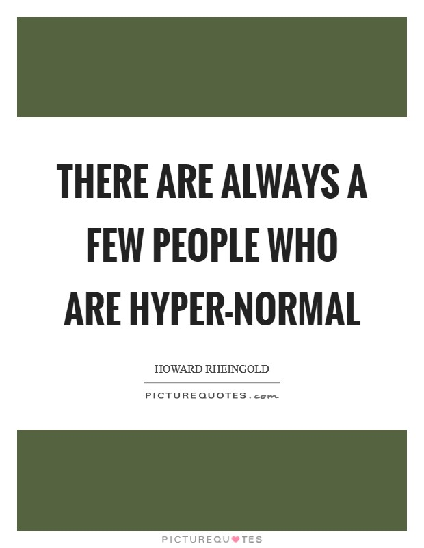 There are always a few people who are hyper-normal Picture Quote #1