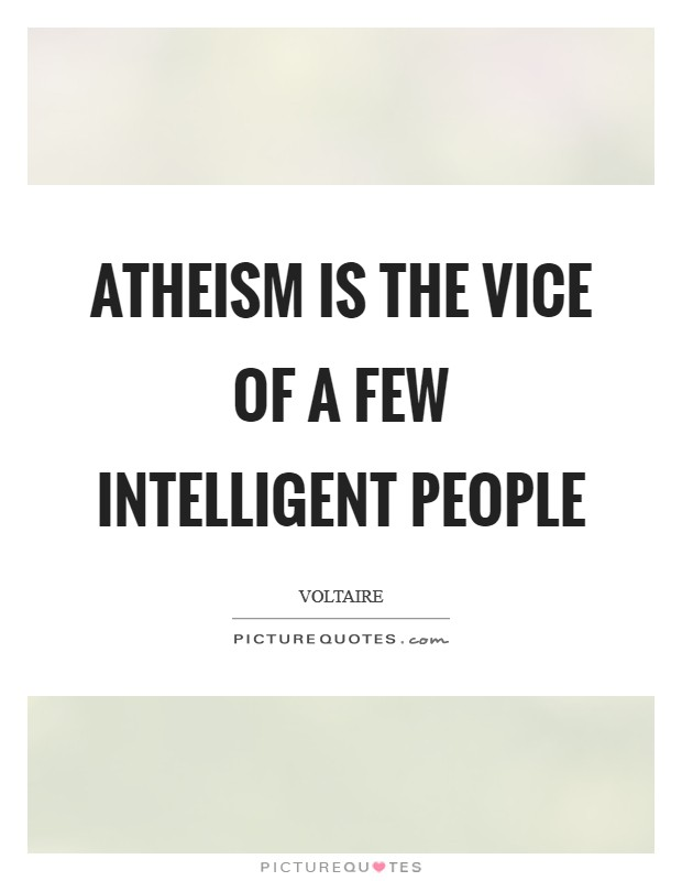 Atheism is the vice of a few intelligent people Picture Quote #1