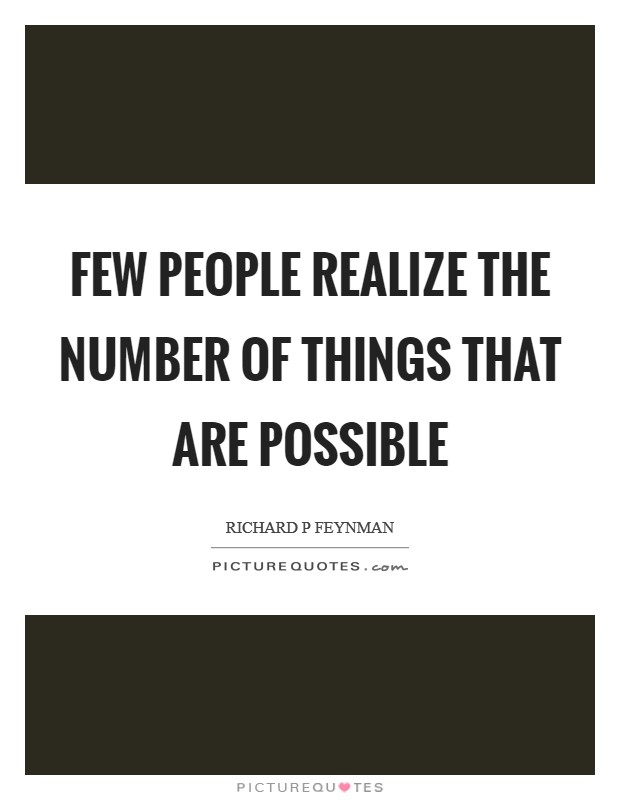 Few people realize the number of things that are possible Picture Quote #1