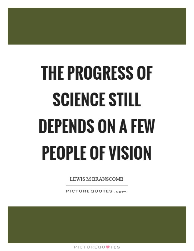 The progress of science still depends on a few people of vision Picture Quote #1