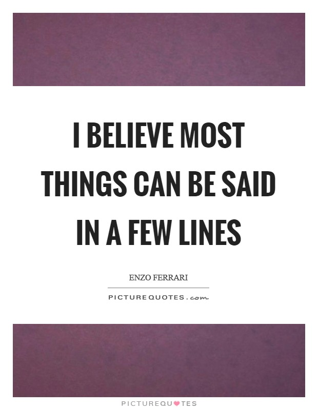I believe most things can be said in a few lines Picture Quote #1