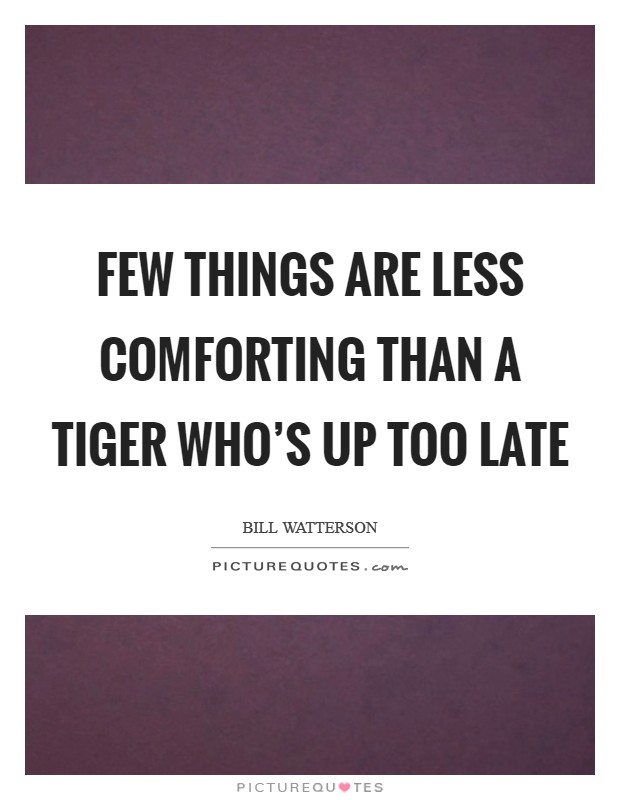Few things are less comforting than a tiger who's up too late Picture Quote #1