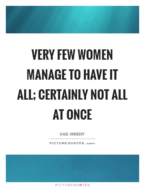 Very few women manage to have it all; certainly not all at once Picture Quote #1
