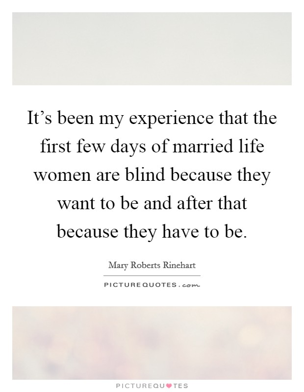 It's been my experience that the first few days of married life women are blind because they want to be and after that because they have to be Picture Quote #1